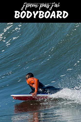 J'peux pas J'ai BodyBoard Carnet de notes pour passionné: sport nautique surf | cahier ligné Cadeau Anniversaire, Noël Homme Femme adulte Enfant fille