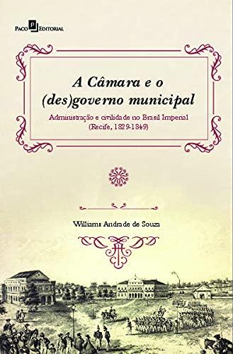 A Câmara e o (des)governo Municipal: Administração e Civilidade no Brasil Imperial (Recife, 1829-1849)