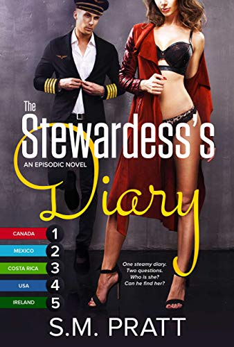 The Stewardess's Diary, Parts 1-5: Steamy Encounters Around the Globe (Canada, Mexico, Costa Rica, USA, Ireland) (English Edition)