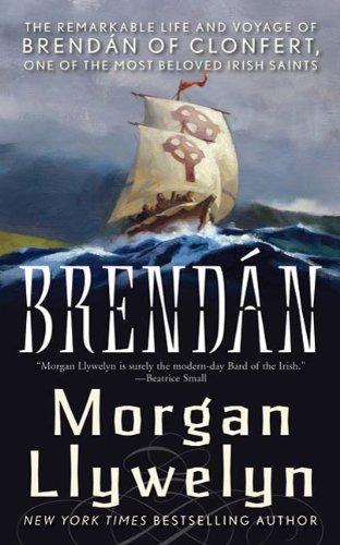 Brendan: The Remarkable Story of Brendan of Clonfert, One of the Most Beloved Irish Saints (Celtic World of Morgan Llywelyn Book 4)