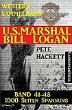 U.S. Marshal Bill Logan, Band 41-48 (Western-Sammelband - 1000 Seiten Spannung)