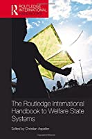 The Routledge International Handbook to Welfare State Systems (Routledge International Handbooks)