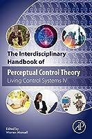 The Interdisciplinary Handbook of Perceptual Control Theory: Living Control Systems IV