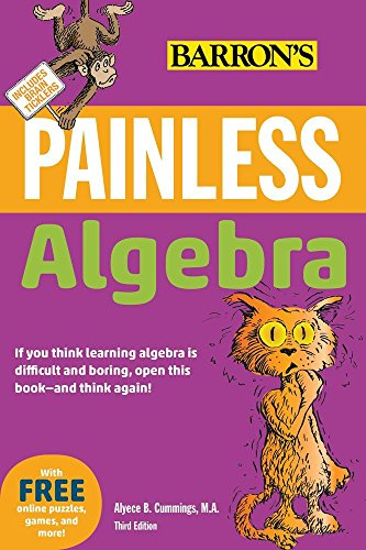 Compare Textbook Prices for Painless Algebra Barron's Painless Fourth Edition ISBN 9781438007755 by Long Ph.D., Lynette