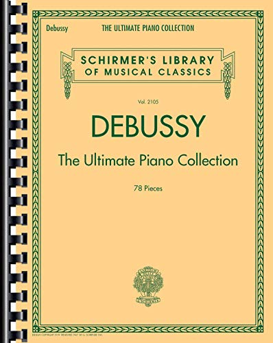 Debussy: The Ultimate Piano Collection: Noten, Songbook für Klavier (Schirmer's Library of Musical Classics, Band 2105): Schirmer Library of Classics Volume 2105