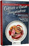 cottura a bassa temperatura: tutti i segreti della cbt per cucinare facilmente ricette da chef con la cottura sous vide (con bonus ricette e foto hq incluse)