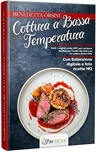 Cottura a Bassa Temperatura: Tutti i segreti della CBT per cucinare facilmente ricette da chef con...