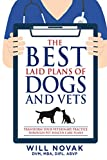 The Best Laid Plans of Dogs and Vets: Transform Your Veterinary Practice Through Pet Health Care Plans