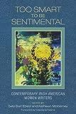 Too Smart to Be Sentimental: Contemporary Irish American Women Writers