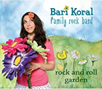 Rock and Roll Garden by Bari Koral Family Rock Band (2013-05-03)