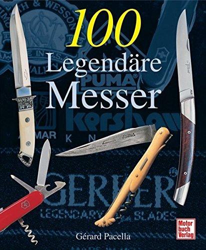 100 Legendäre Messer by Gerard Pacella (2008-05-30)