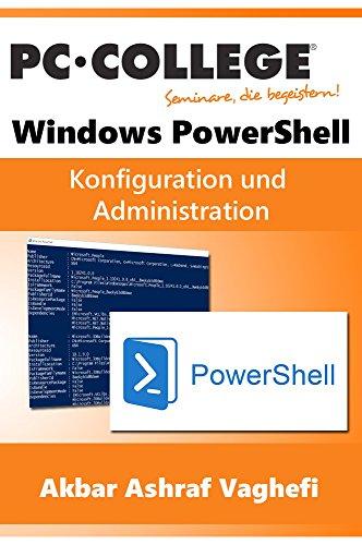 Windows PowerShell: AD Konfiguration und Administration mit PowerShell (PC-COLLEGE 2017)