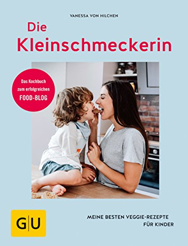 Die Kleinschmeckerin: Meine besten Veggie-Rezepte für Kinder (GU Diät&Gesundheit)