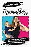 MamaBoss: 88 estrategias para dejar de ser invisible y liderar tu carrera...