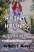 Haints, Haunts and Hullabaloos: Etowah and Surrounding Counties