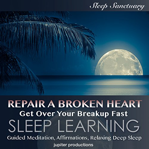 Repair a Broken Heart, Get over Your Breakup Fast: Sleep Learning audiobook cover art