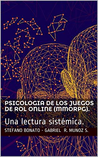 Psicologia de los juegos de rol online (MMORPG).: Una lectura sistémica. (Psicologia y relaciones nº 1)