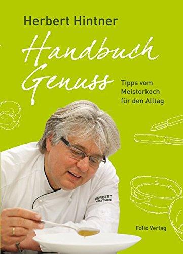 Handbuch Genuss. Tipps vom Meisterkoch für den Alltag