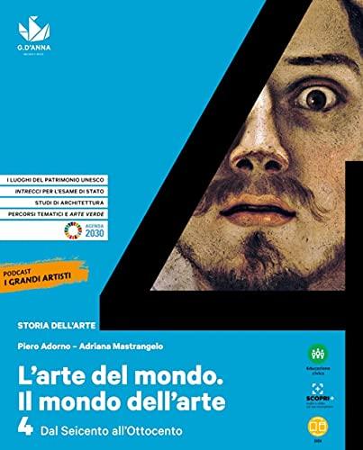L'arte del mondo. Il mondo dell'arte. Per le Scuole superiori. Con e-book. Con espansione online. Dal Seicento all'Ottocento (Vol. 4)