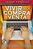Vivir de la compra venta: Cómo ganar dinero por internet vendiendo de segunda mano en portales de compraventa: Volume 2 (Cómo ganar dinero extra)