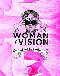 WOMAN OF VISION Hexagon Paper: 8x10 notebook with HEX HONEYCOMB PAPER to design quilt patterns and English Paper Piecing