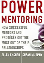 Power Mentoring: How Successful Mentors and Proteges Get the Most Out of Their Relationships