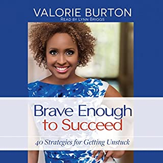 Brave Enough to Succeed     40 Strategies for Getting Unstuck              By:                                                                                                                                 Valorie Burton                               Narrated by:                                                                                                                                 Lynn Briggs                      Length: 4 hrs and 49 mins     32 ratings     Overall 4.8