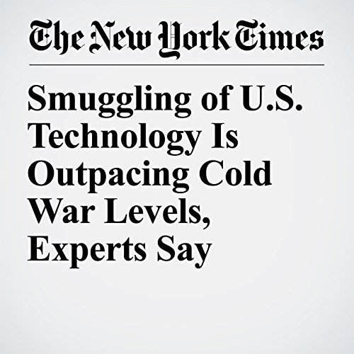 Smuggling of U.S. Technology Is Outpacing Cold War Levels, Experts Say copertina