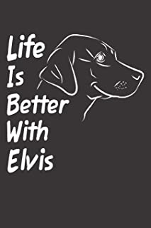Life Is Better With Elvis: Blank Dotted Male Dog Name Personalized & Customized Labrador Notebook Journal for Women, Men & Kids. Chocolate, Yellow & ... & Christmas Gift for Dog Lover & Owner.
