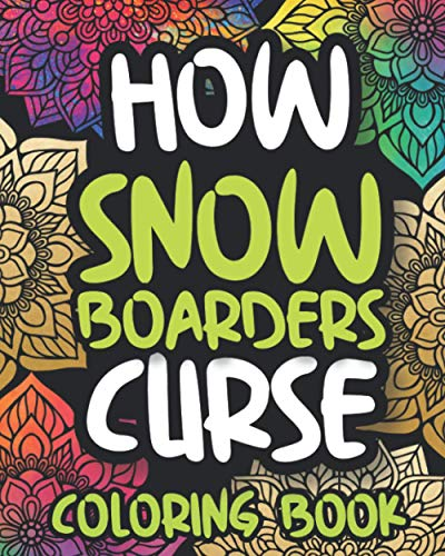 How Snowboarders Curse: Swearing Coloring Book For Adults, Funny Snowboarder Gift For Snowboarding Lovers
