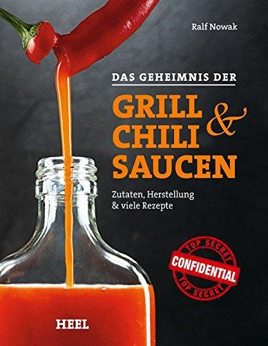 Das Geheimnis der Grill- & Chilisaucen. Zutaten, Herstellung & viele Rezepte