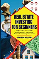 Real Estate investing for beginners: start investing in real estate with little money and create passive income with real estate investment discover all the secrets of the real estate market