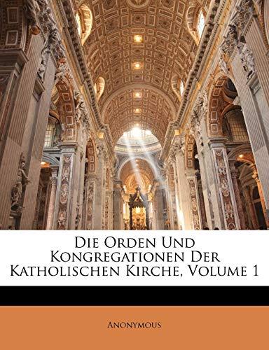 Die Orden Und Kongregationen Der Katholischen Kirche, Volume 1