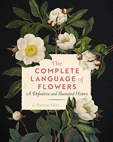 The Complete Language of Flowers: A Definitive and Illustrated History (Complete Illustrated Encyclopedia)