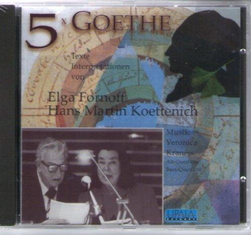 5x Goethe, Texte + Interpretationen von Elga Fornoff, Hans-Martin Koettenich -Musik Veronica Kraneis