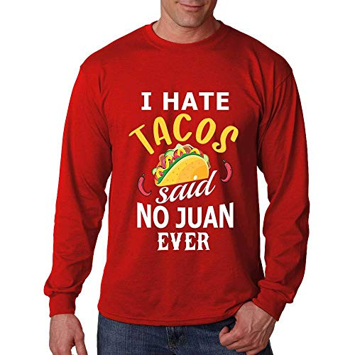 Long Sleeve I Hate Tacos Said No Juan Ever Shirt Red