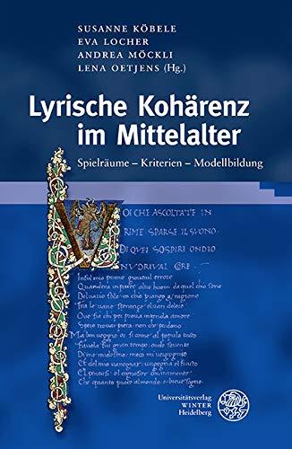 Lyrische Kohärenz im Mittelalter: Spielräume - Kriterien - Modellbildung (Germanisch Romanische Monatsschrift / Beihefte 94)