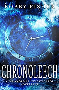 Chronoleech: A Paranormal Fantasy Story (The Vincent Castan Series) by [Bobby Fisher]