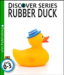 Image: Rubber Duck (Discover Series), by Xist Publishing (Author). Publisher: Xist Publishing (April 15, 2015)