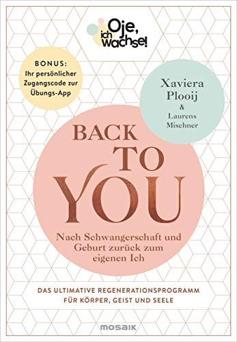 Oje, ich wachse! Back To You: Nach Schwangerschaft und Geburt zurück zum eigenen Ich - Das ultimative Regenerationsprogramm für Körper, Geist und ... Ihr persönlicher Zugangscode zur Übungs-App