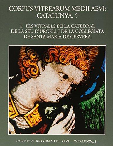 Volum 1: Els vitralls de la catedral de la Seu d'Urgell i de la Col·legiata de Santa Maria de Cervera (Corpus vitrearum medi aevi)
