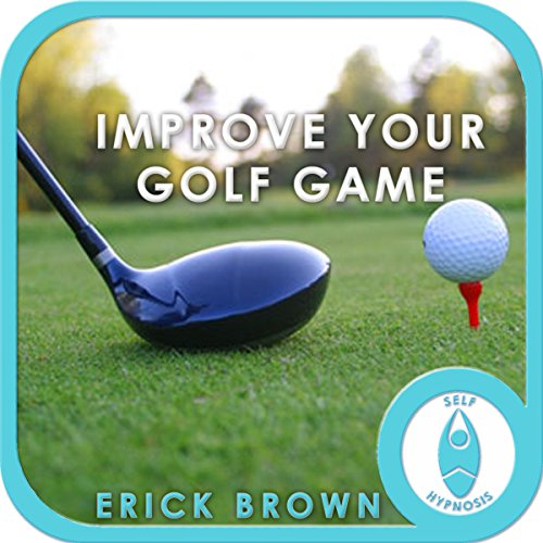 Improve Your Golf Game: Focus & Concentration (Hypnosis & Meditation) audiobook cover art