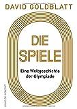 Die Spiele: Eine Weltgeschichte der Olympiade