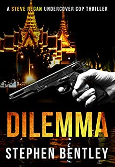 Dilemma: An entertaining, fast-paced crime thriller told at its natural length. (Steve Regan Undercover Cop Thrillers Book 2) by [Stephen Bentley]
