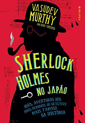 Sherlock Holmes no Japão: 1893, aventuras dos anos perdidos no detetive mais famoso da história
