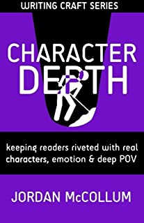 Character Depth: Keeping readers riveted with real characters, emotion & deep POV (Writing Craft) (Volume 3)