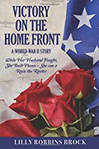 Victory on the Home Front: A World War II Story: While Her Husband Fought, She Built Planes ~ She was a Rosie the Riveter