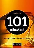 101 whiskies - Écosse, Irlande, États-Unis, Japon