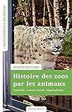 Histoire des zoos par les animaux - Impérialisme, contrôle, conservation