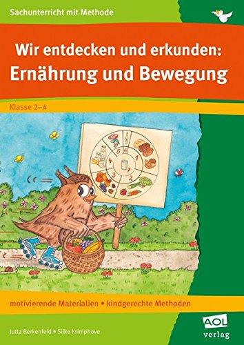 Wir entdecken und erkunden: Ernährung und Bewegung: motivierende Materialien, kindgerechte Methoden (2. bis 4. Klasse) (Sachunterricht mit Methode)